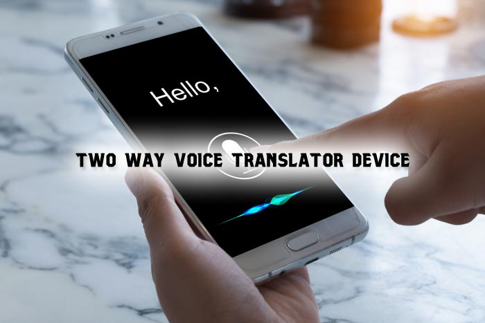 Improve Communication With Two-Way Voice Translator Device